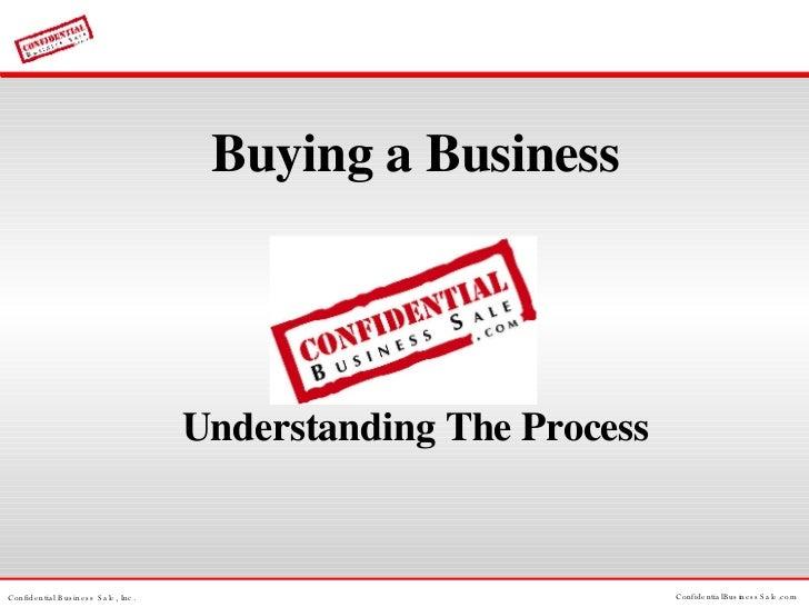 <ul><li>Buying a Business </li></ul><ul><li>Understanding The Process </li></ul>