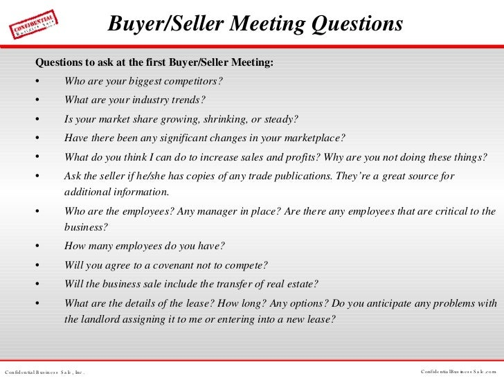 Buyer/Seller Meeting Questions <ul><li>Questions to ask at the first Buyer/Seller Meeting: </li></ul><ul><li>Who are your ...