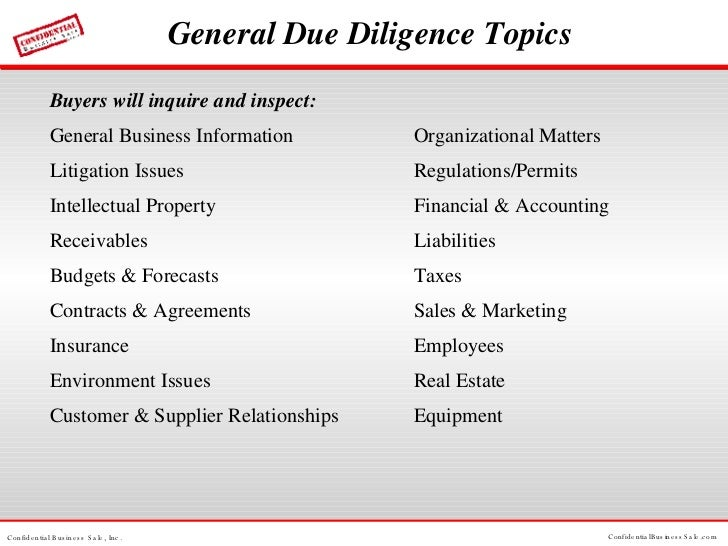 General Due Diligence Topics Buyers will inquire and inspect: General Business Information Organizational Matters Litigati...