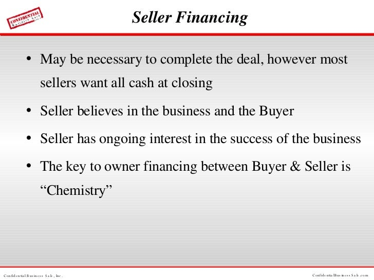 Seller Financing <ul><li>May be necessary to complete the deal, however most sellers want all cash at closing </li></ul><u...
