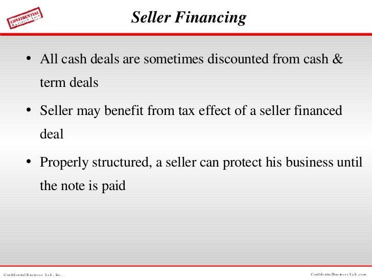 Seller Financing <ul><li>All cash deals are sometimes discounted from cash & term deals </li></ul><ul><li>Seller may benef...