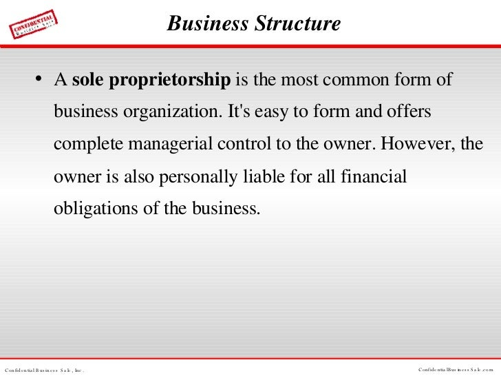 Business Structure <ul><li>A  sole proprietorship  is the most common form of business organization. It's easy to form and...