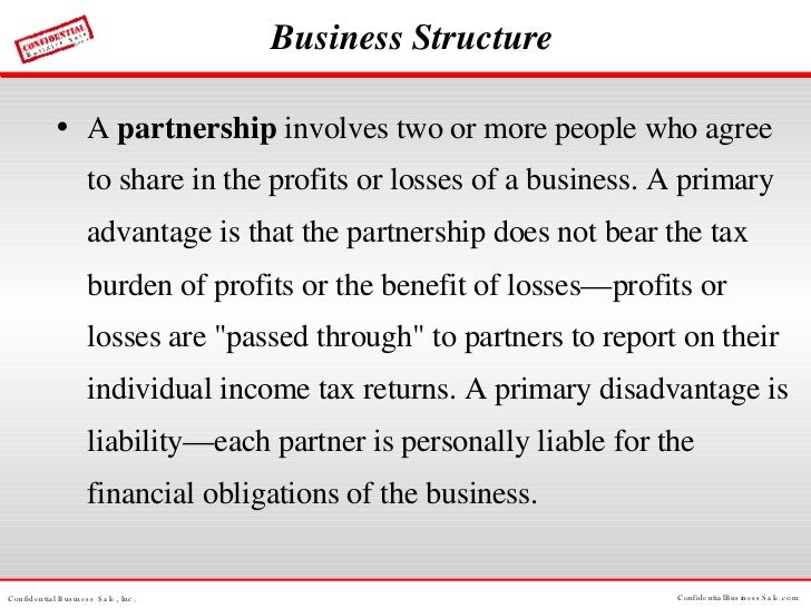 Business Structure <ul><li>A  partnership  involves two or more people who agree to share in the profits or losses of a bu...