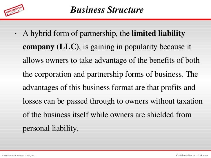 Business Structure <ul><li>A hybrid form of partnership, the  limited liability company (LLC) , is gaining in popularity b...