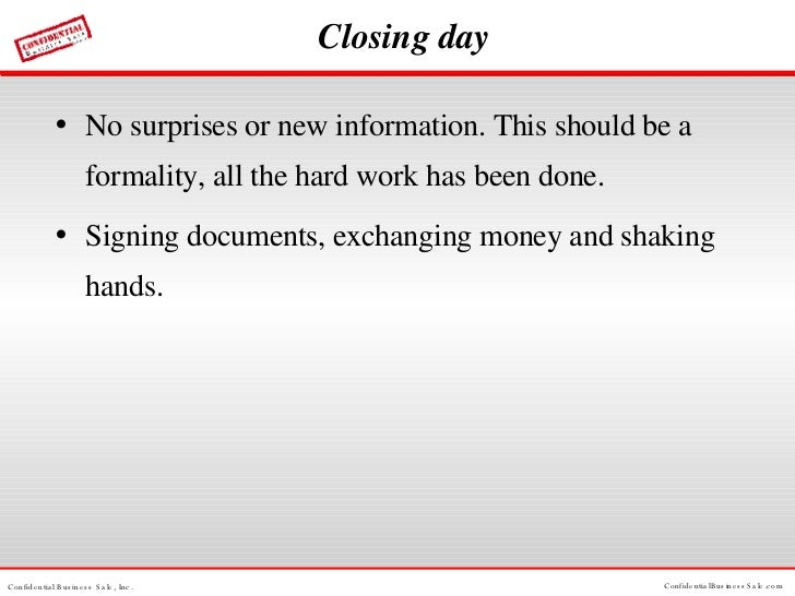 Closing day <ul><li>No surprises or new information. This should be a formality, all the hard work has been done. </li></u...