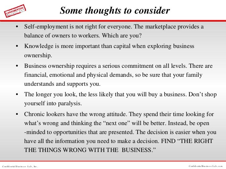 Some thoughts to consider <ul><li>Self-employment is not right for everyone. The marketplace provides a balance of owners ...
