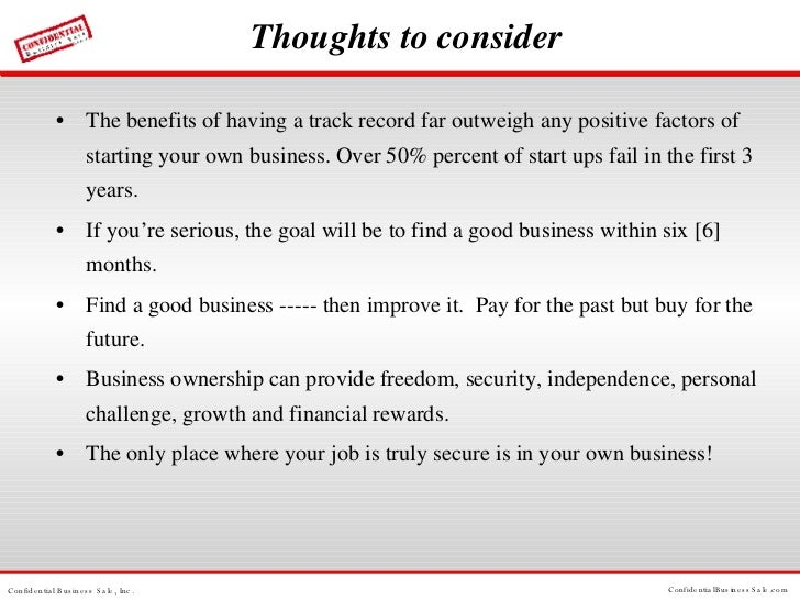 Thoughts to consider <ul><li>The benefits of having a track record far outweigh any positive factors of starting your own ...