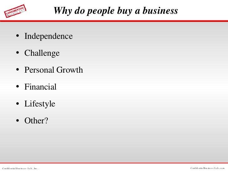 Why do people buy a business <ul><li>Independence </li></ul><ul><li>Challenge </li></ul><ul><li>Personal Growth </li></ul>...
