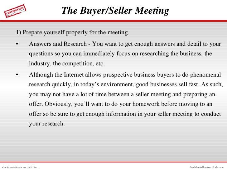 The Buyer/Seller Meeting <ul><li>1) Prepare yourself properly for the meeting. </li></ul><ul><li>Answers and Research - Yo...