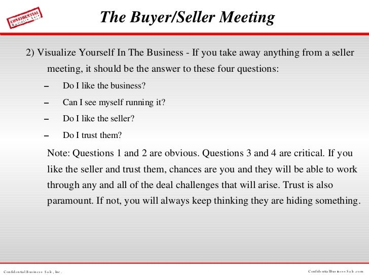 The Buyer/Seller Meeting <ul><li>2) Visualize Yourself In The Business - If you take away anything from a seller meeting, ...