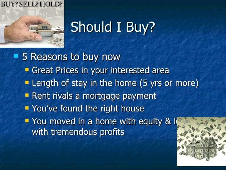 Should I Buy? <ul><li>5 Reasons to buy now </li></ul><ul><ul><li>Great Prices in your interested area  </li></ul></ul><ul>...