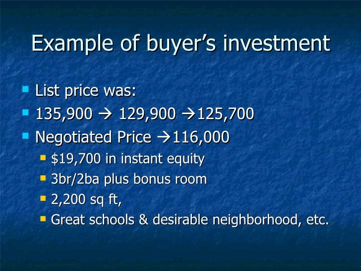 Example of buyer's investment <ul><li>List price was: </li></ul><ul><li>135,900    129,900   125,700 </li></ul><ul><li>N...
