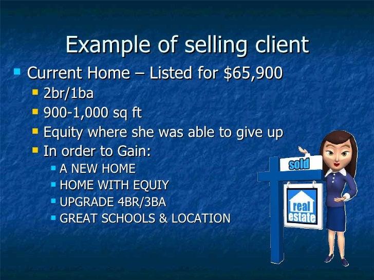 Example of selling client <ul><li>Current Home – Listed for $65,900 </li></ul><ul><ul><li>2br/1ba </li></ul></ul><ul><ul><...