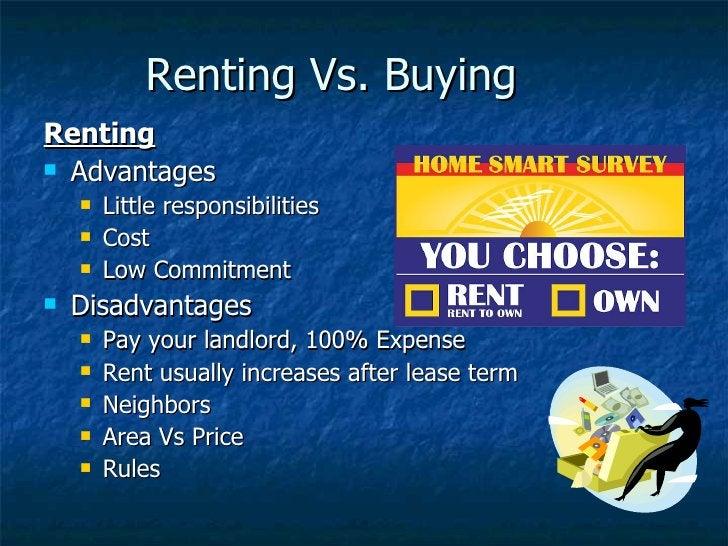 Renting Vs. Buying <ul><li>Renting </li></ul><ul><li>Advantages </li></ul><ul><ul><li>Little responsibilities </li></ul></...
