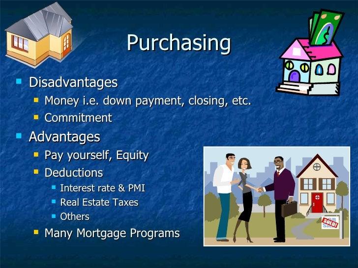 Purchasing <ul><li>Disadvantages </li></ul><ul><ul><li>Money i.e. down payment, closing, etc.  </li></ul></ul><ul><ul><li>...