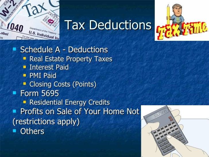 Tax Deductions <ul><li>Schedule A - Deductions </li></ul><ul><ul><li>Real Estate Property Taxes </li></ul></ul><ul><ul><li...