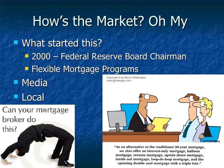 How's the Market? Oh My <ul><li>What started this? </li></ul><ul><ul><li>2000 – Federal Reserve Board Chairman </li></ul><...