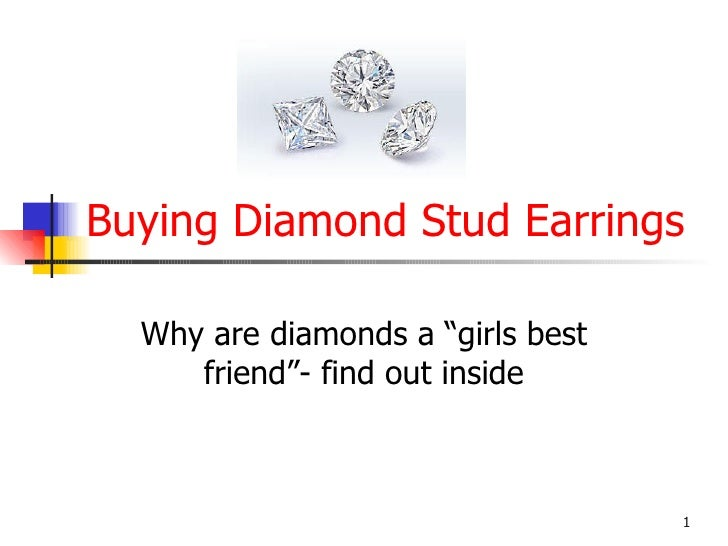 "Buying Diamond Stud Earrings Why are diamonds a ""girls best friend""- find out inside"