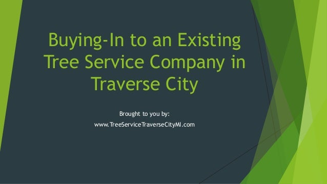 Buying-In to an Existing Tree Service Company in Traverse City Brought to you by: www.TreeServiceTraverseCityMI.com