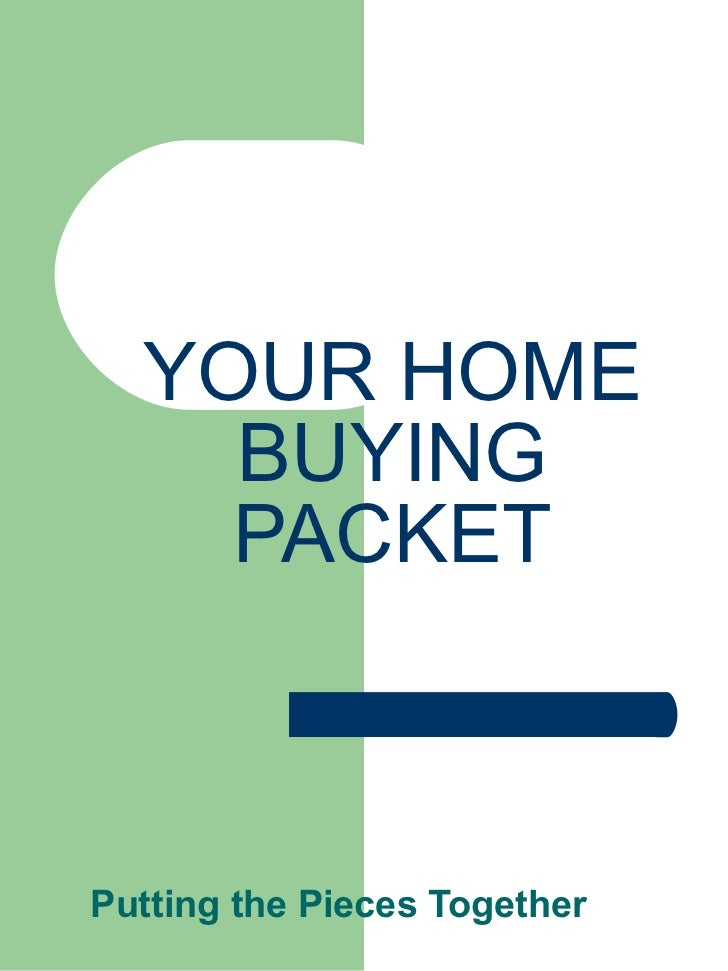 YOUR HOME BUYING PACKET Putting the Pieces Together