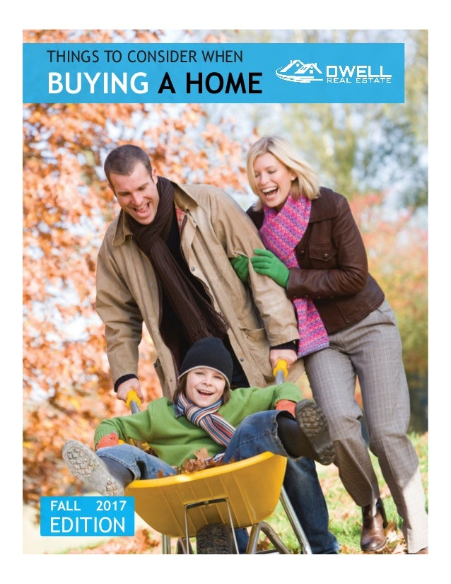 THINGS TO CONSIDER WHEN BUYING A HOME FALL2017 EDITION
