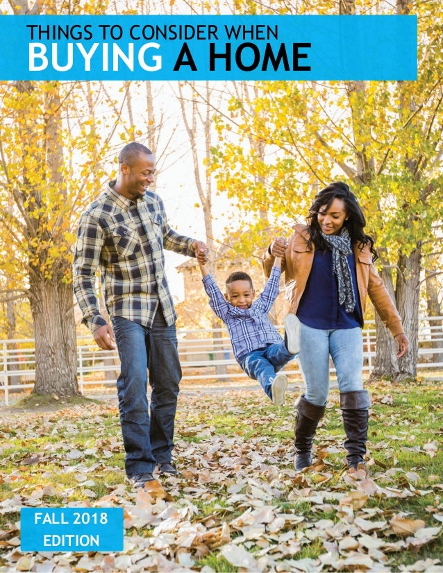 THINGS TO CONSIDER WHEN BUYING A HOME FALL 2018 EDITION