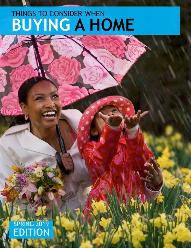 THINGS TO CONSIDER WHEN BUYING A HOME SPRING 2019 EDITION