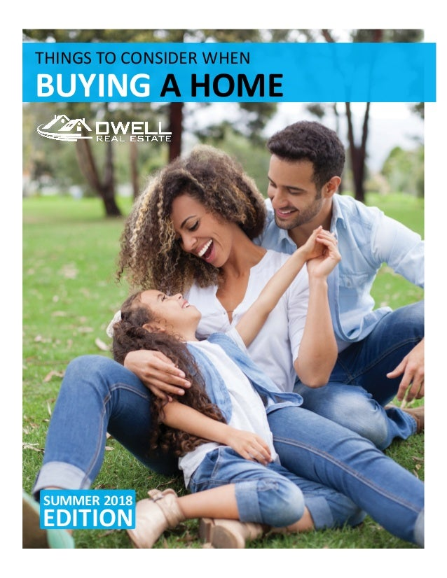 THINGS	TO	CONSIDER	WHEN	 BUYING	A	HOME	 SUMMER	2018	 EDITION