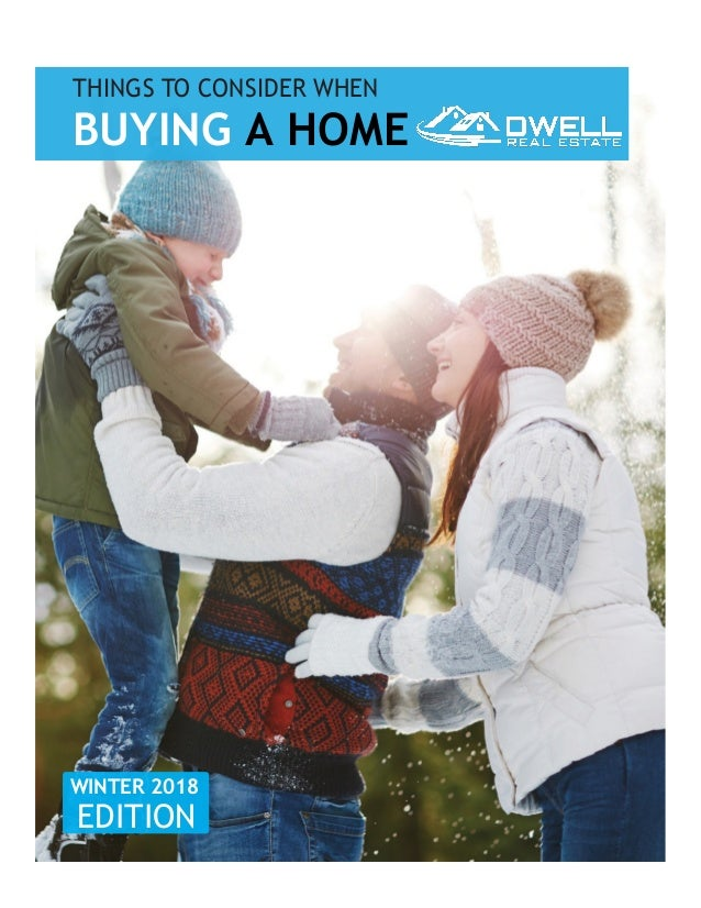 THINGS TO CONSIDER WHEN BUYING A HOME WINTER 2018 EDITION