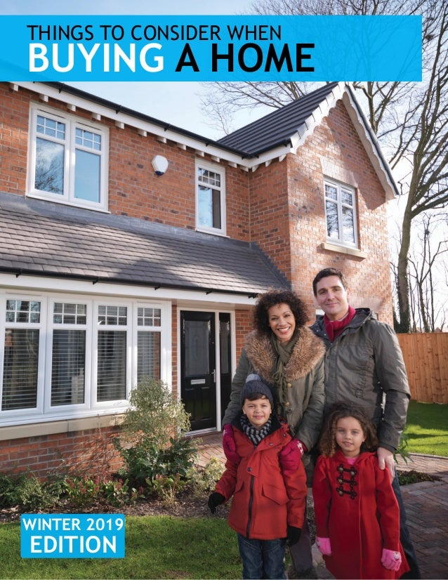 THINGS TO CONSIDER WHEN BUYING A HOME WINTER 2019 EDITION