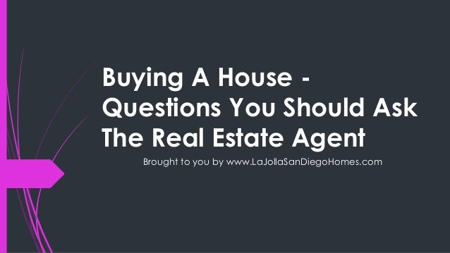 Buying a house questions you should ask the real estate agent Questions when buying a house