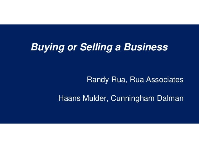 Buying or Selling a Business Randy Rua, Rua Associates Haans Mulder, Cunningham Dalman