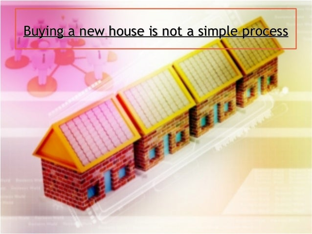 Buying a new house is not a simple processBuying a new house is not a simple process