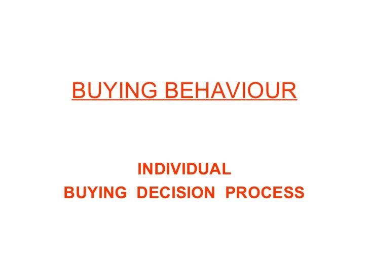 BUYING BEHAVIOUR       INDIVIDUALBUYING DECISION PROCESS