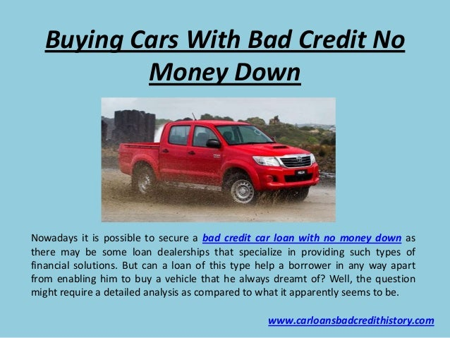 Get A Car With No Credit >> Buying Cars With Bad Credit No Money Down