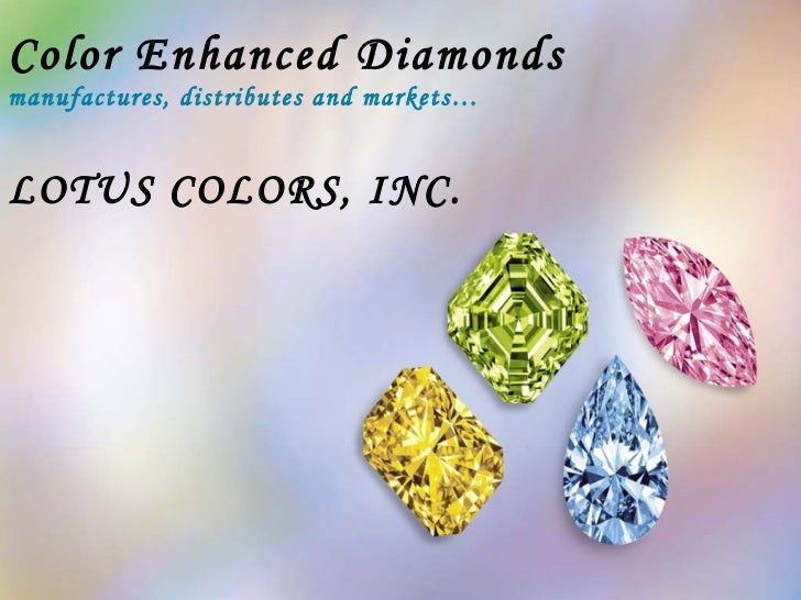 Color Enhanced Diamonds   manufactures, distributes and markets… LOTUS COLORS, INC.