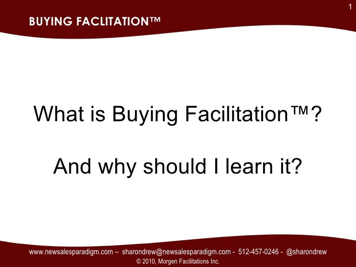 BUYING FACLITATION™ What is Buying Facilitation™? And why should I learn it? www.newsalesparadigm.com –  sharondrew@newsal...