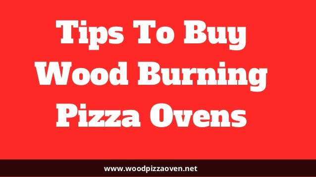 Tips To Buy Wood Burning Pizza Ovens www.woodpizzaoven.net