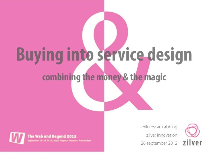 Buying into service design   combining the money & the magic                           erik roscam abbing                 ...