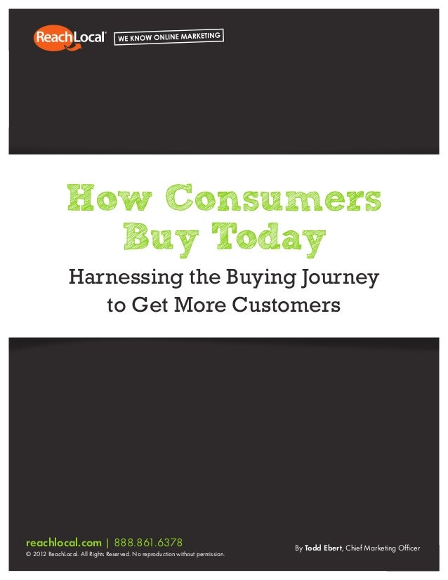 Marketing Your Business Online Understanding the Consumer Buying Journeyreachlocal.com | 888.861.6378© 2012 ReachLocal. Al...
