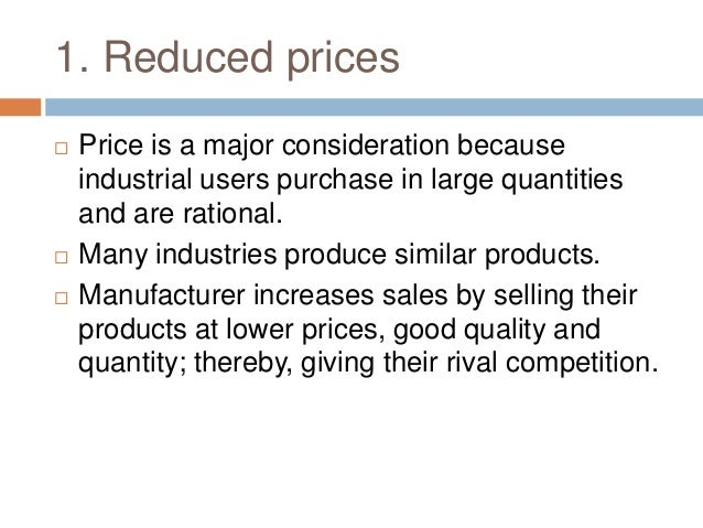 1. Reduced prices  Price is a major consideration because industrial users purchase in large quantities and are rational....
