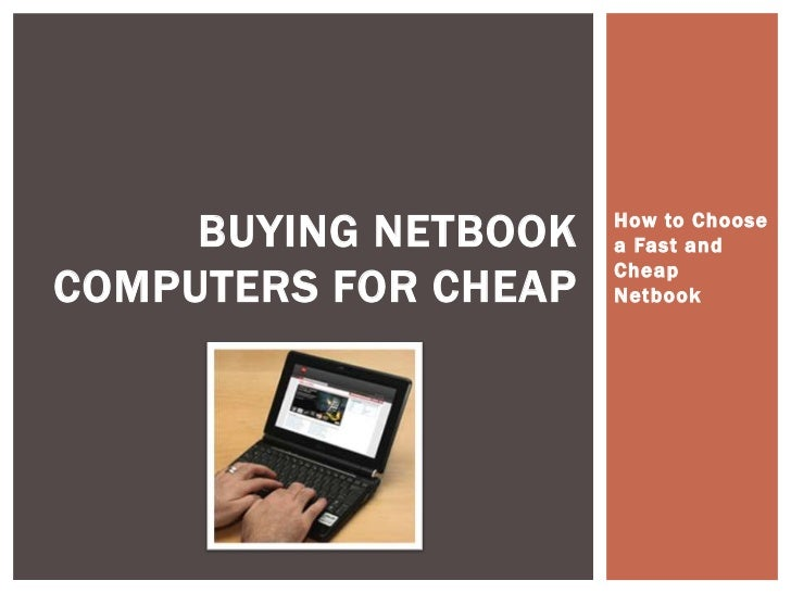 BUYING NETBOOK   How to Choose                      a Fast and                      CheapCOMPUTERS FOR CHEAP   Netbook