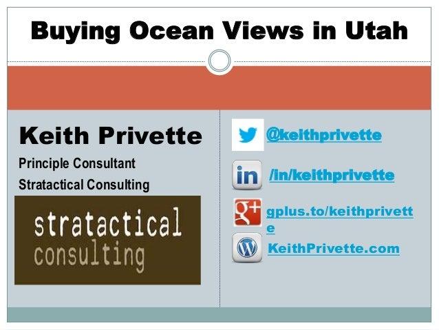 Buying Ocean Views in Utah  Keith Privette  Principle Consultant  Stratactical Consulting  @keithprivette  /in/keithprivet...