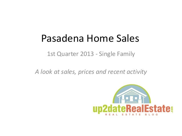 Pasadena Home Sales1st Quarter 2013 - Single FamilyA look at sales, prices and recent activity