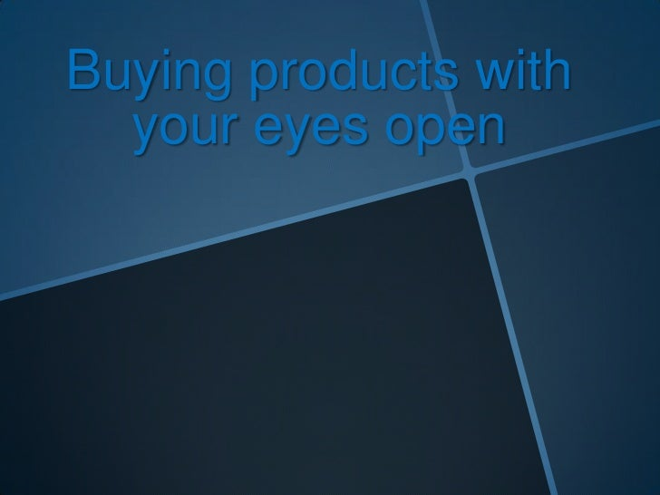Buying products with your eyes open<br />