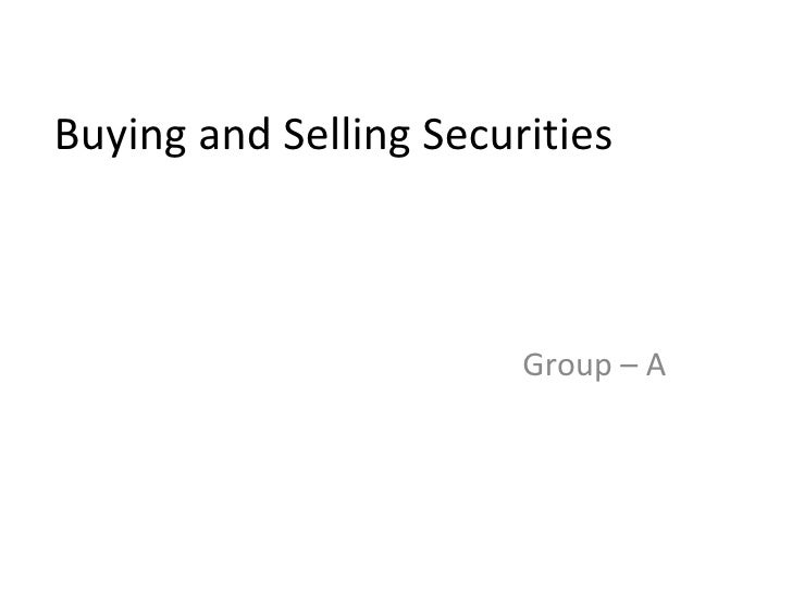 Buying and Selling Securities Group – A