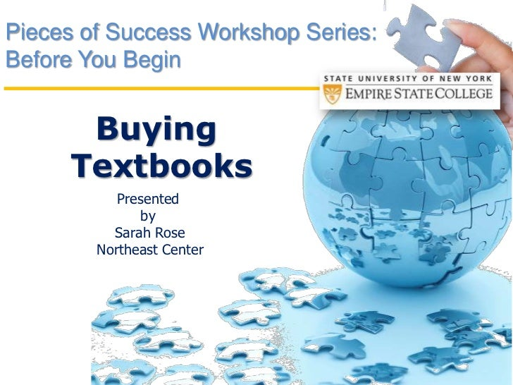 Pieces of Success Workshop Series:Before You Begin <br />Buying <br />Textbooks<br />Presented <br />by <br />Sarah Rose<b...