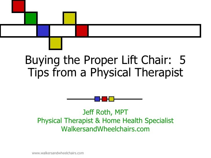 Buying the Proper Lift Chair: 5Tips from a Physical Therapist                 Jeff Roth, MPT   Physical Therapist & Home H...
