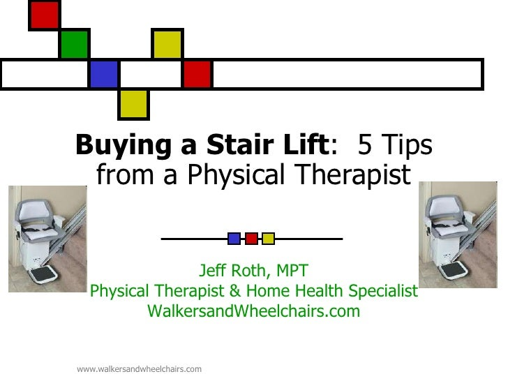 Buying a Stair Lift: 5 Tips from a Physical Therapist                Jeff Roth, MPT  Physical Therapist & Home Health Spec...