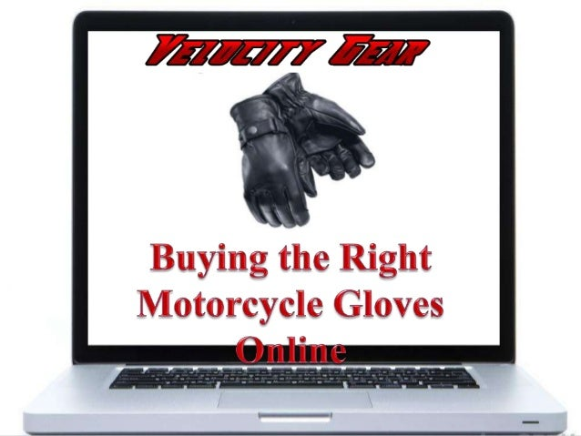  Each rider must choose motorcycle gloves according to his riding style.  But he still has option to make the gloves loo...